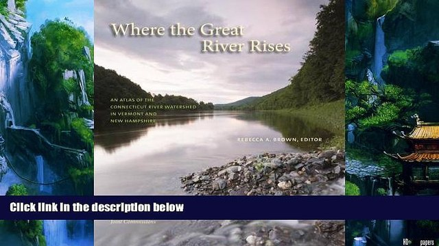 Big Deals  Where the Great River Rises: An Atlas of the Upper Connecticut River Watershed in