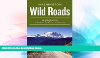 READ FULL  Wild Roads Washington: 80 Scenic Drives to Camping, Hiking Trails, and Adventures  READ