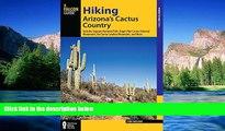 READ FULL  Hiking Arizona s Cactus Country: Includes Saguaro National Park, Organ Pipe Cactus