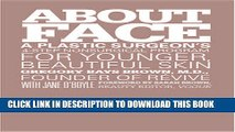 Read Now About Face: A Plastic Surgeon s 4-Step Nonsurgical Program for Younger, Beautiful Skin