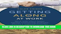 [PDF] Getting Along at Work: Work With Others Better, Resolve Relationship Problems, Become a