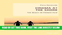 [READ] EBOOK Cinema at the Shore: The Beach in French Film (New Studies in European Cinema) BEST