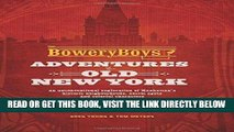 [READ] EBOOK The Bowery Boys: Adventures in Old New York: An Unconventional Exploration of