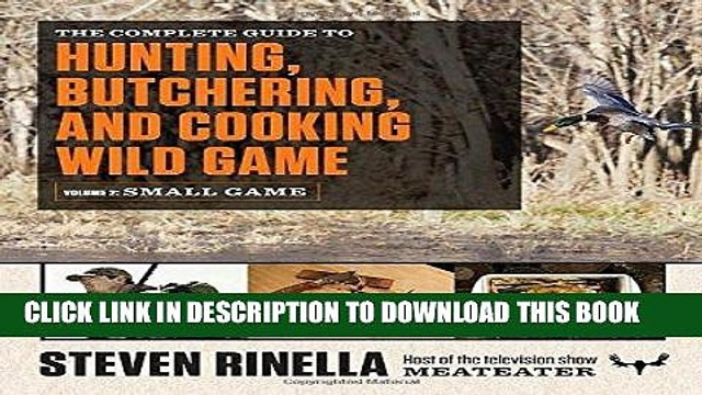 [Read] Ebook The Complete Guide to Hunting, Butchering, and Cooking Wild Game: Volume 2: Small