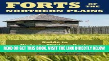 [READ] EBOOK Forts of the Northern Plains: Guide to Historic Military Posts of the Plains Indian