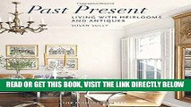 [FREE] EBOOK Past Present: Living with Heirlooms and Antiques BEST COLLECTION