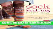 [FREE] EBOOK Sock Knitting Master Class: Innovative Techniques + Patterns from Top Designers