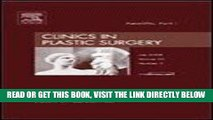 [FREE] EBOOK Facelifts, Part I, An Issue of Clinics in Plastic Surgery, 1e (The Clinics: Surgery)