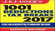Ebook J.K. Lasser s 1001 Deductions and Tax Breaks 2017: Your Complete Guide to Everything