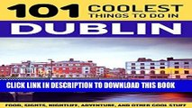 Ebook Dublin: Dublin Travel Guide: 101 Coolest Things to Do in Dublin, Ireland (Travel to Dublin,