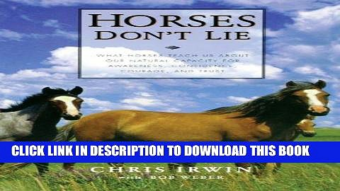 Read Now Horses Don t Lie: What Horses Teach Us About Our Natural Capacity for Awareness,
