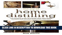 Ebook The Joy of Home Distilling: The Ultimate Guide to Making Your Own Vodka, Whiskey, Rum,