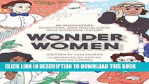 Read Now Wonder Women: 25 Innovators, Inventors, and Trailblazers Who Changed History Download Book