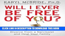 Read Now Will I Ever Be Free of You?: How to Navigate a High-Conflict Divorce from a Narcissist