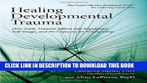 Read Now Healing Developmental Trauma: How Early Trauma Affects Self-Regulation, Self-Image, and