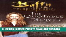 Best Seller The Quotable Slayer (Buffy the Vampire Slayer) Free Read