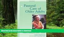 Read books  Pastoral Care of Older Adults (Creative Pastoral Care and Counseling) (Creative