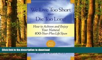 Best books  We Live Too Short and Die Too Long: How to Achieve and Enjoy Your Natural