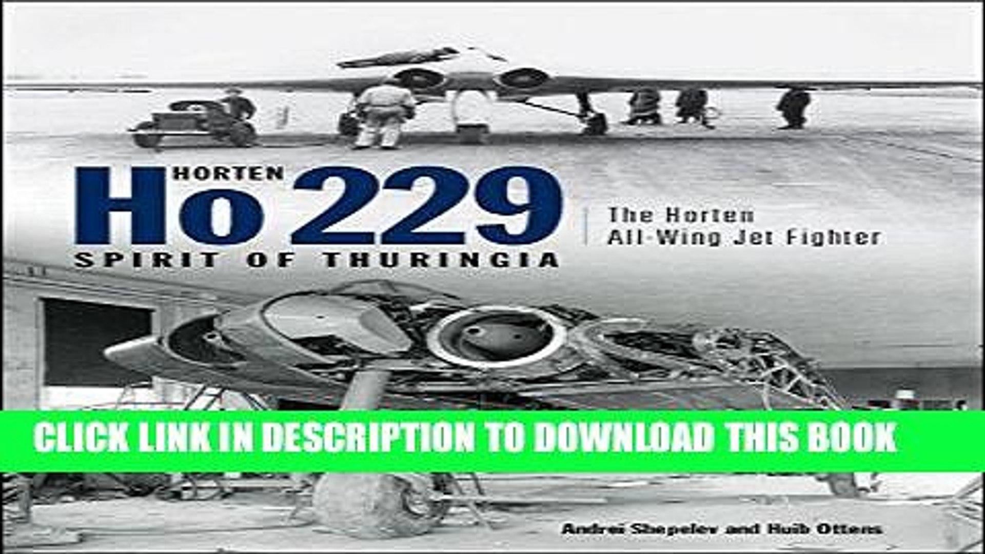 Best Seller Horten Ho 229 Spirit of Thuringia: The Horten All-Wing Jet Fighter Free Download