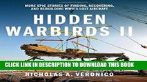 Ebook Hidden Warbirds II: More Epic Stories of Finding, Recovering, and Rebuilding WWII s Lost