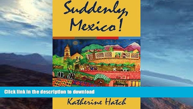 READ BOOK  Suddenly, Mexico! FULL ONLINE