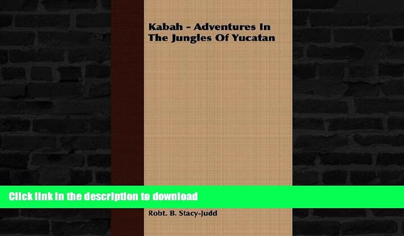 FAVORITE BOOK  Kabah - Adventures In The Jungles Of Yucatan  GET PDF