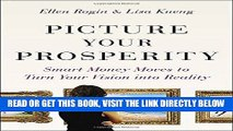 [FREE] EBOOK Picture Your Prosperity: Smart Money Moves to Turn Your Vision into Reality BEST