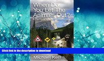 READ THE NEW BOOK When Do You Let the Animals Out?: A Field Guide to Rocky Mountain Humour READ