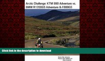PDF ONLINE Arctic Challenge: KTM 990 Adventure vs. BMW R1200GS Adventure   F800GS READ PDF BOOKS