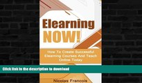 READ BOOK  Elearning: NOW! How To Create Successful Elearning Courses And Teach Online Today