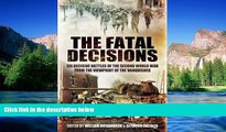 Must Have  The Fatal Decisions: Six Decisive Battles of the Second World War from the Viewpoint of
