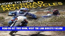[READ] EBOOK How to Ride Off-Road Motorcycles: Key Skills and Advanced Training for All Off-Road,