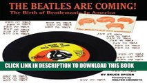 Best Seller The Beatles Are Coming!: The Birth of Beatlemania in America Free Download