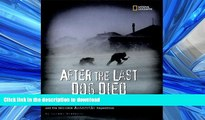GET PDF  After the Last Dog Died : The True-Life, Hair-Raising Adventure of Douglas Mawson s 1912