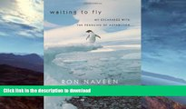 FAVORITE BOOK  Waiting to Fly: My Escapades With The Penguins Of Antarctica FULL ONLINE