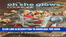 [PDF] The Oh She Glows Cookbook: Vegan Recipes To Glow From The Inside Out Popular Collection