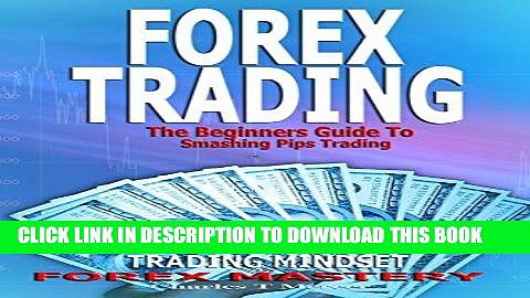 [PDF] Forex Trading: The Beginners Guide To Smashing Pips Trading, Tips to Successful Trading,