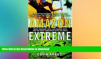 READ BOOK  Amazon Extreme : Three Ordinary Guys One Rubber Raft and the Most Dangerous River on