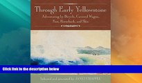 Buy NOW  Through Early Yellowstone: Adventuring by Bicycle, Covered Wagon, Foot, Horseback, and