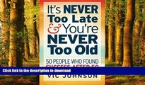 Read books  It s NEVER Too Late And You re NEVER Too Old: 50 People Who Found Success After 50