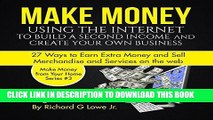 Ebook Make Money Using the Internet to Build a Second Income and Create Your Own Business: 27 Ways