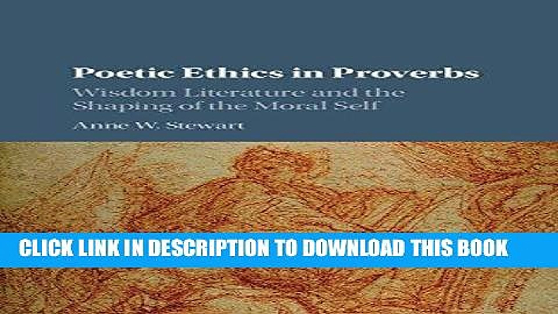 Wisdom Literature and the Shaping of the Moral Self Poetic Ethics in Proverbs