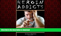 Best books  Heroin Addicts: How to Help a Heroin Addict Before It s Too Late (A Guide to