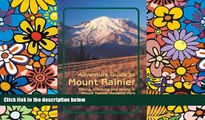 READ FULL  Adventure Guide to Mount Rainier: Hiking, Climbing and Skiing in Mt. Rainier National