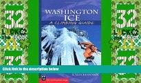 Big Deals  Washington Ice: A Climbing Guide (Climbing Guides)  Full Read Best Seller