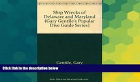 Must Have  Shipwrecks of Delaware and Maryland (Gary Gentile s Popular Dive Guide Series)  READ