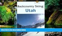 READ FULL  Backcountry Skiing Utah (Falcon Guides Backcountry Skiing)  READ Ebook Full Ebook