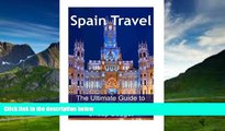 Big Deals  Spain Travel: The Ultimate Guide to Travel to Spain on Cheap Budget: Spain Travel,