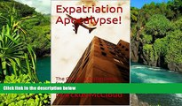 READ FULL  Expatriation Apocalypse!: The Guide to Expatriation for the Broke and Hopeless  Premium
