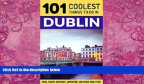 Big Deals  Dublin: Dublin Travel Guide: 101 Coolest Things to Do in Dublin, Ireland (Travel to